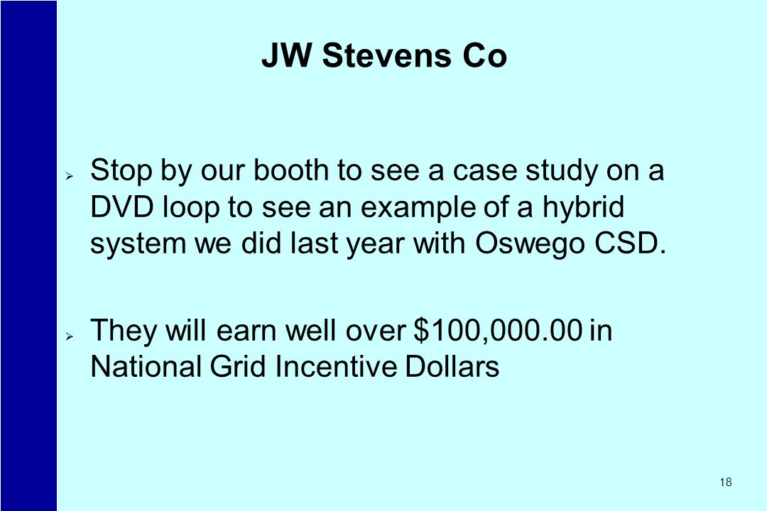 18 JW Stevens Co Stop by our booth to see a case study on a DVD loop to see an example of a hybrid system we did last year with Oswego CSD.