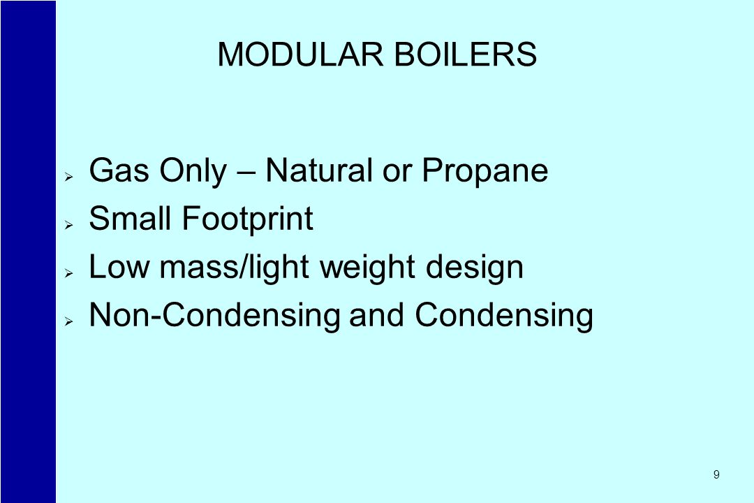 9 Gas Only – Natural or Propane Small Footprint Low mass/light weight design Non-Condensing and Condensing