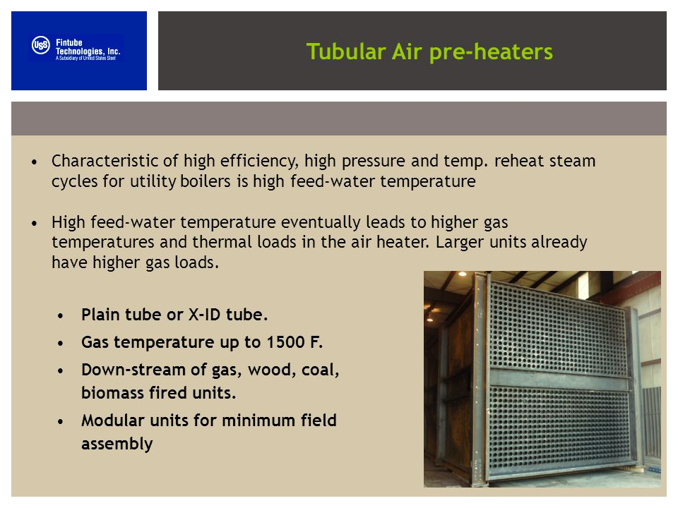Tubular Air pre-heaters Plain tube or X-ID tube. Gas temperature up to 1500 F.