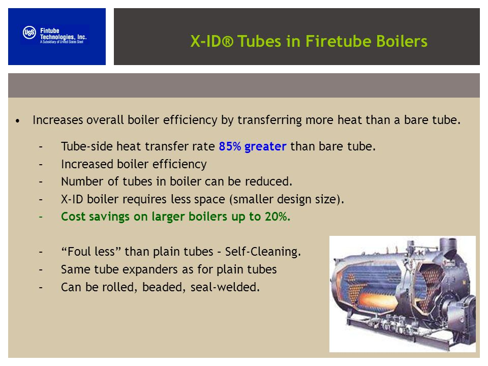 Increases overall boiler efficiency by transferring more heat than a bare tube.