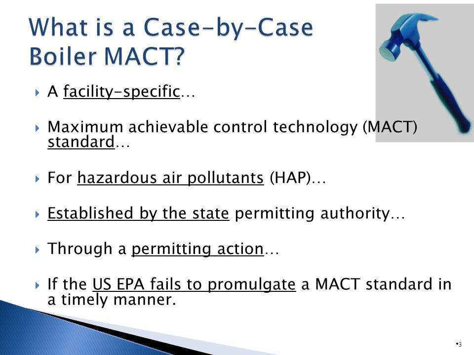A facility-specific… Maximum achievable control technology (MACT) standard… For hazardous air pollutants (HAP)… Established by the state permitting authority… Through a permitting action… If the US EPA fails to promulgate a MACT standard in a timely manner.