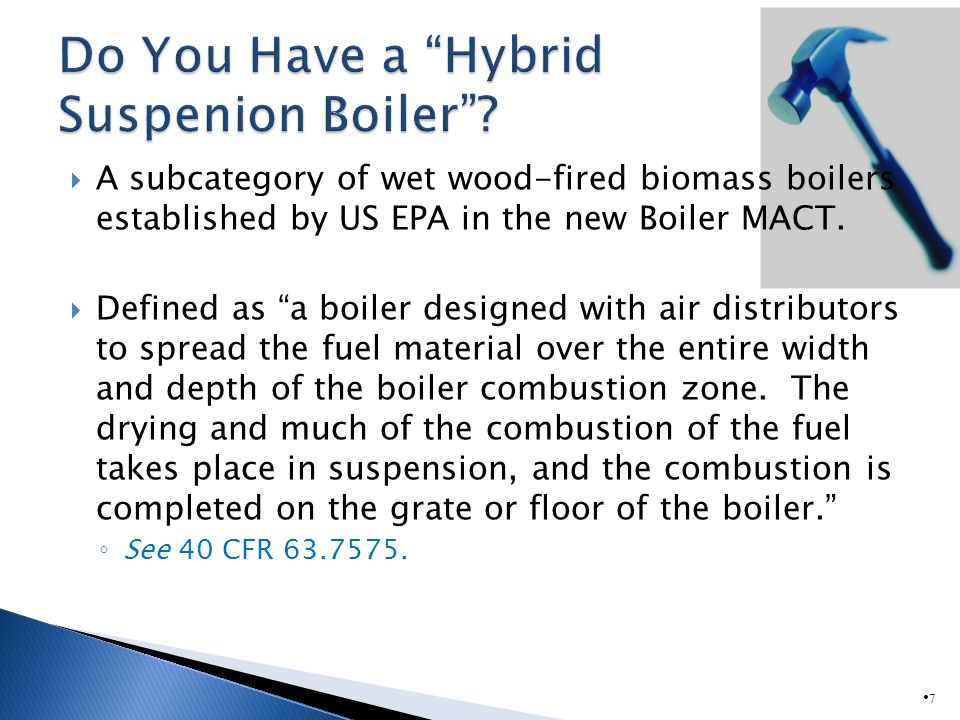 7 A subcategory of wet wood-fired biomass boilers established by US EPA in the new Boiler MACT.