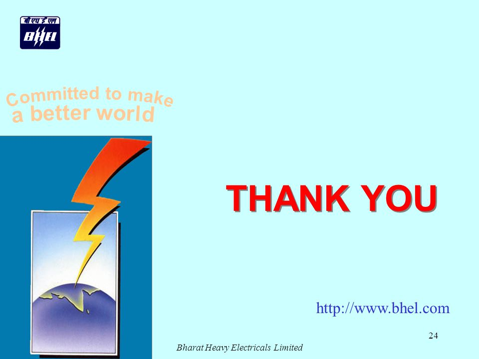 Bharat Heavy Electricals Limited 24 THANK YOU http://www.bhel.com
