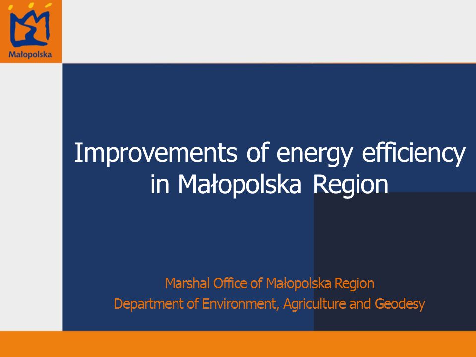 Improvements of energy efficiency in Małopolska Region Marshal Office of Małopolska Region Department of Environment, Agriculture and Geodesy