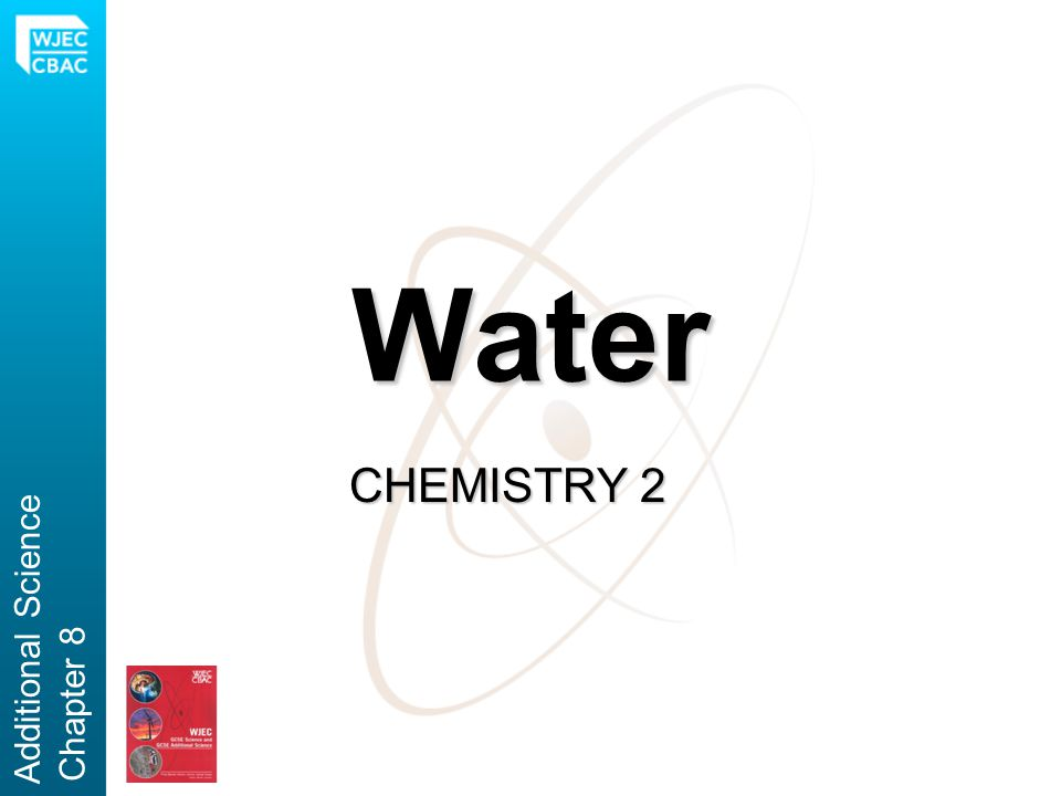 Water CHEMISTRY 2 Additional Science Chapter 8