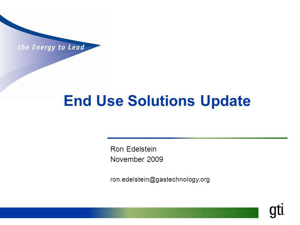 End Use Solutions Update Ron Edelstein November 2009 ron.edelstein@gastechnology.org