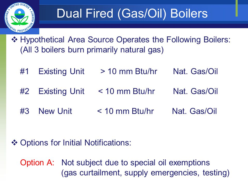 Dual Fired (Gas/Oil) Boilers Hypothetical Area Source Operates the Following Boilers: (All 3 boilers burn primarily natural gas) #1 Existing Unit > 10 mm Btu/hr Nat.