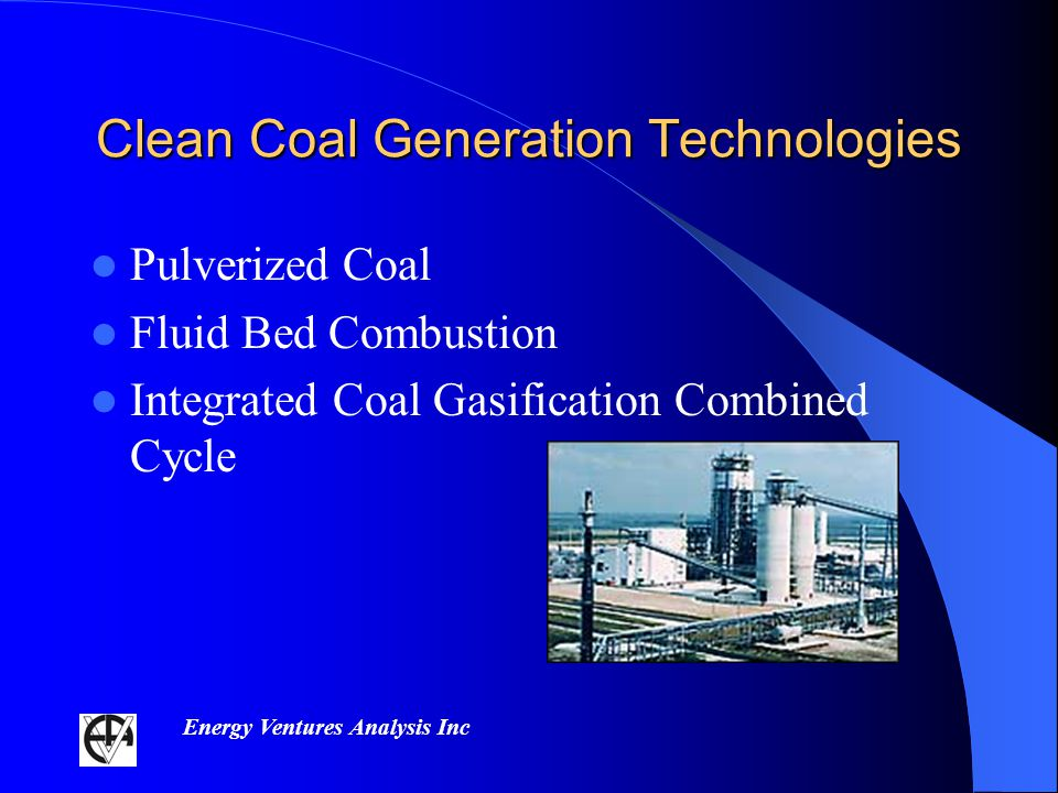 Energy Ventures Analysis Inc Clean Coal Generation Technologies Pulverized Coal Fluid Bed Combustion Integrated Coal Gasification Combined Cycle