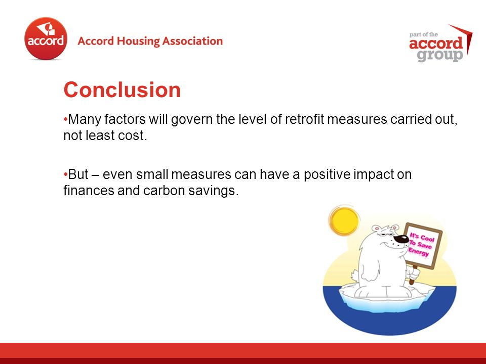 Conclusion Many factors will govern the level of retrofit measures carried out, not least cost.