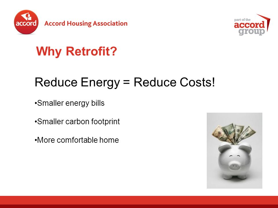 Why Retrofit. Reduce Energy = Reduce Costs.
