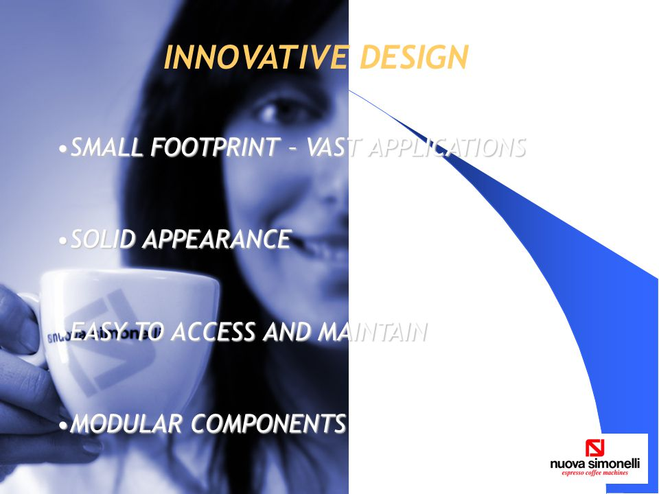 INNOVATIVE DESIGN SMALL FOOTPRINT – VAST APPLICATIONSSMALL FOOTPRINT – VAST APPLICATIONS SOLID APPEARANCESOLID APPEARANCE EASY TO ACCESS AND MAINTAINEASY TO ACCESS AND MAINTAIN MODULAR COMPONENTSMODULAR COMPONENTS