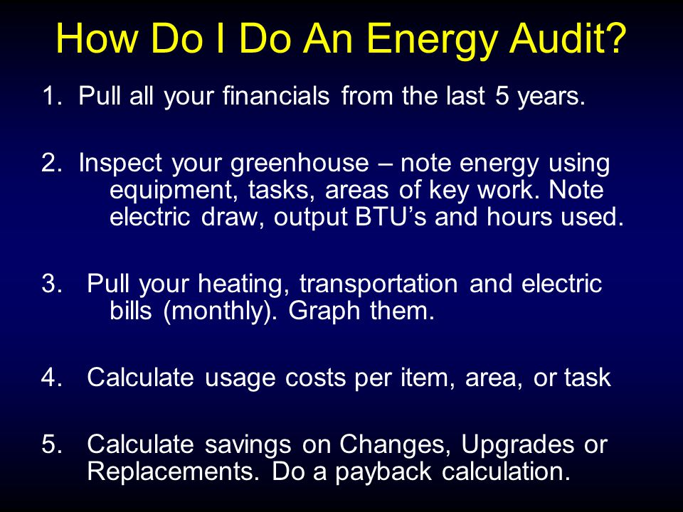 How Do I Do An Energy Audit. 1. Pull all your financials from the last 5 years.