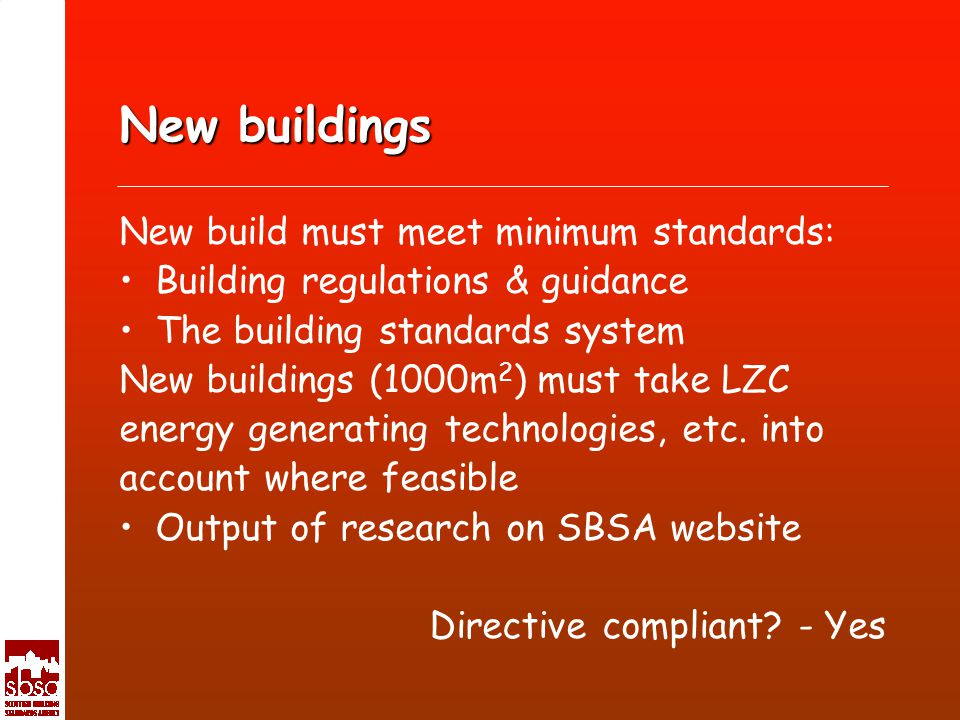 New buildings New build must meet minimum standards: Building regulations & guidance The building standards system New buildings (1000m 2 ) must take LZC energy generating technologies, etc.