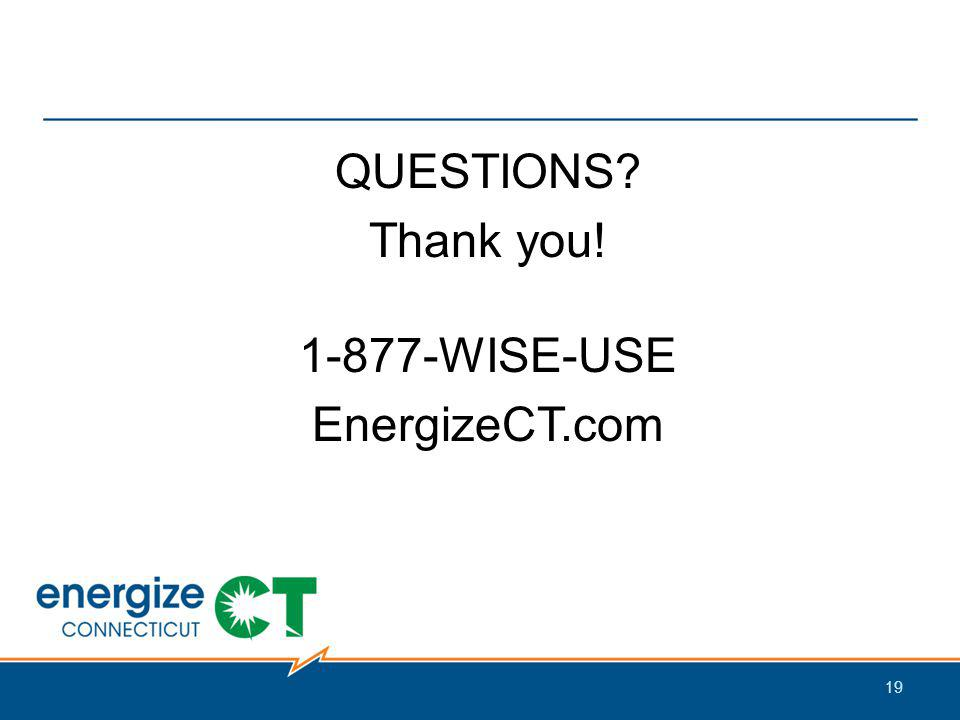 19 QUESTIONS Thank you! 1-877-WISE-USE EnergizeCT.com