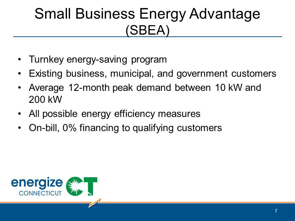 Small Business Energy Advantage (SBEA) Turnkey energy-saving program Existing business, municipal, and government customers Average 12-month peak demand between 10 kW and 200 kW All possible energy efficiency measures On-bill, 0% financing to qualifying customers 7