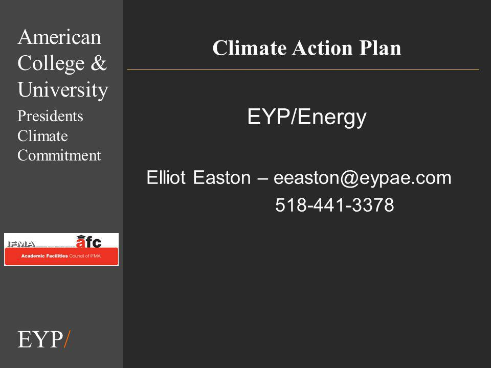 EYP/ Climate Action Plan EYP/Energy Elliot Easton – eeaston@eypae.com 518-441-3378 American College & University Presidents Climate Commitment