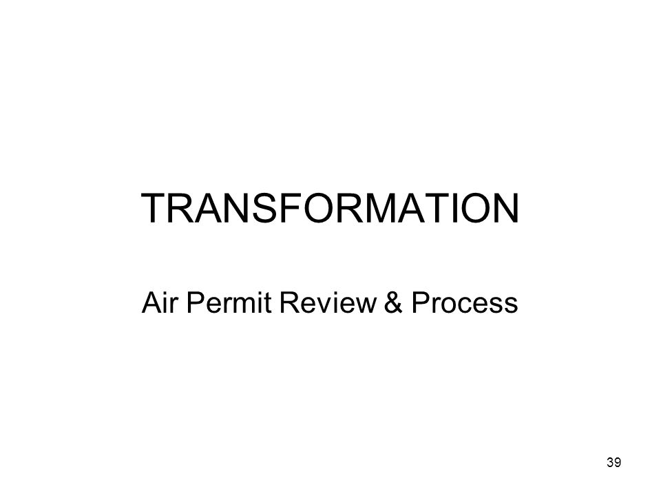 39 TRANSFORMATION Air Permit Review & Process