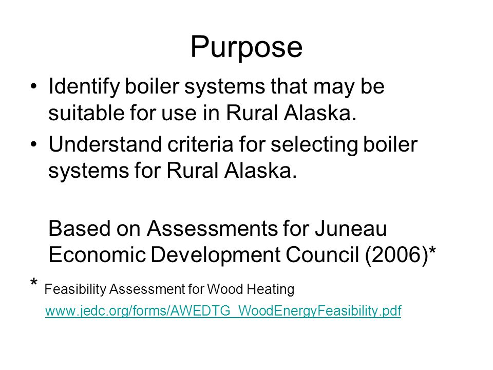 Purpose Identify boiler systems that may be suitable for use in Rural Alaska.