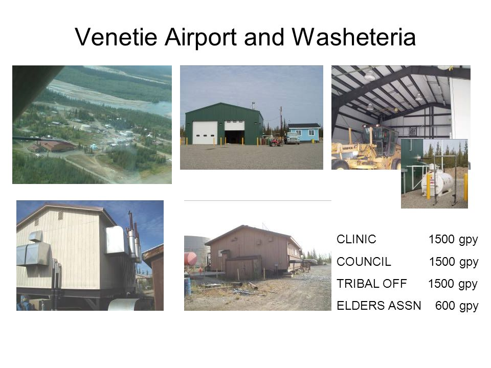 Venetie Airport and Washeteria CLINIC 1500 gpy COUNCIL 1500 gpy TRIBAL OFF 1500 gpy ELDERS ASSN 600 gpy