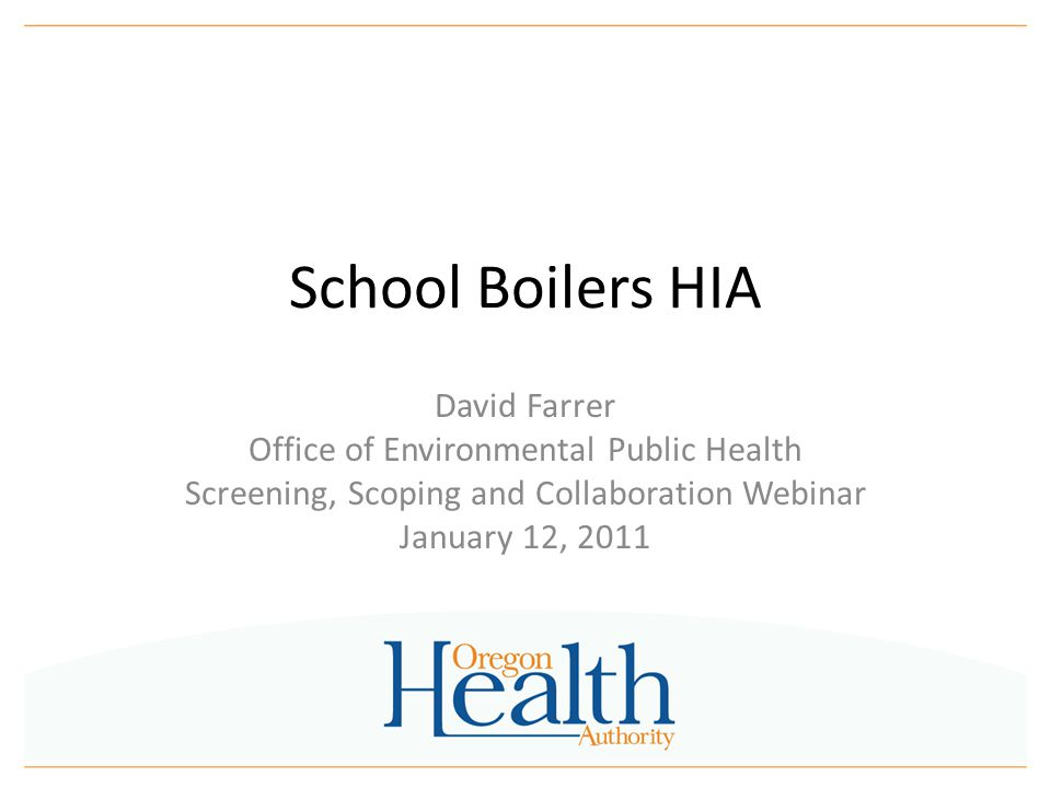 School Boilers HIA David Farrer Office of Environmental Public Health Screening, Scoping and Collaboration Webinar January 12, 2011