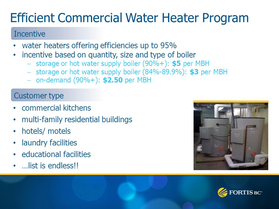Efficient Commercial Water Heater Program commercial kitchens multi-family residential buildings hotels/ motels laundry facilities educational facilities …list is endless!.