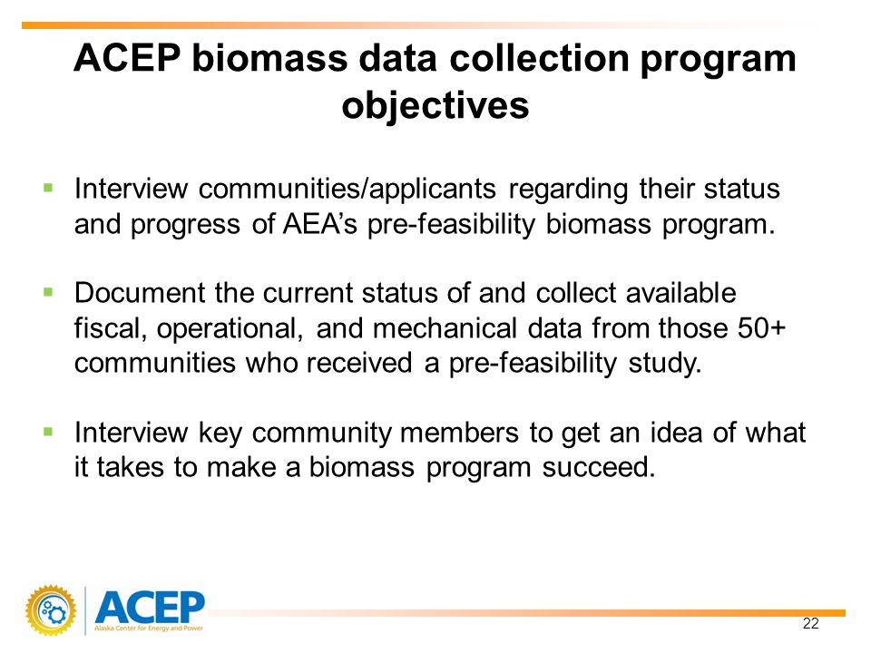 Interview communities/applicants regarding their status and progress of AEAs pre-feasibility biomass program.