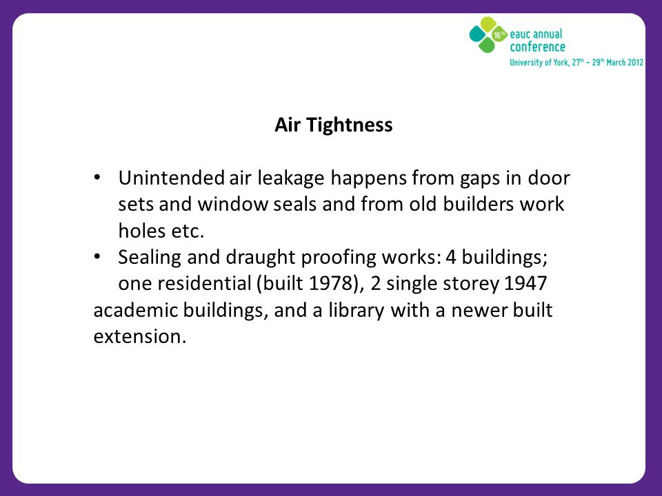 Air Tightness Unintended air leakage happens from gaps in door sets and window seals and from old builders work holes etc.