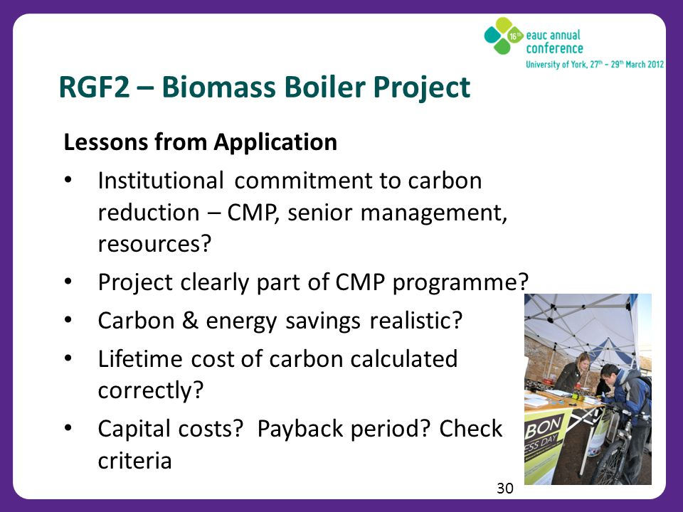 RGF2 – Biomass Boiler Project Lessons from Application Institutional commitment to carbon reduction – CMP, senior management, resources.