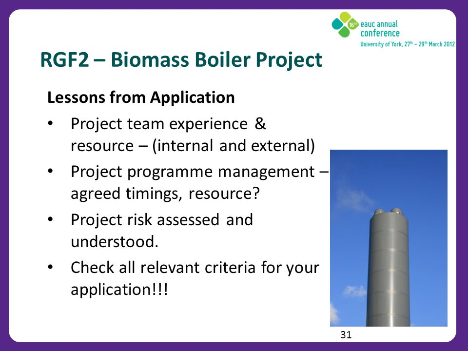RGF2 – Biomass Boiler Project Lessons from Application Project team experience & resource – (internal and external) Project programme management – agreed timings, resource.