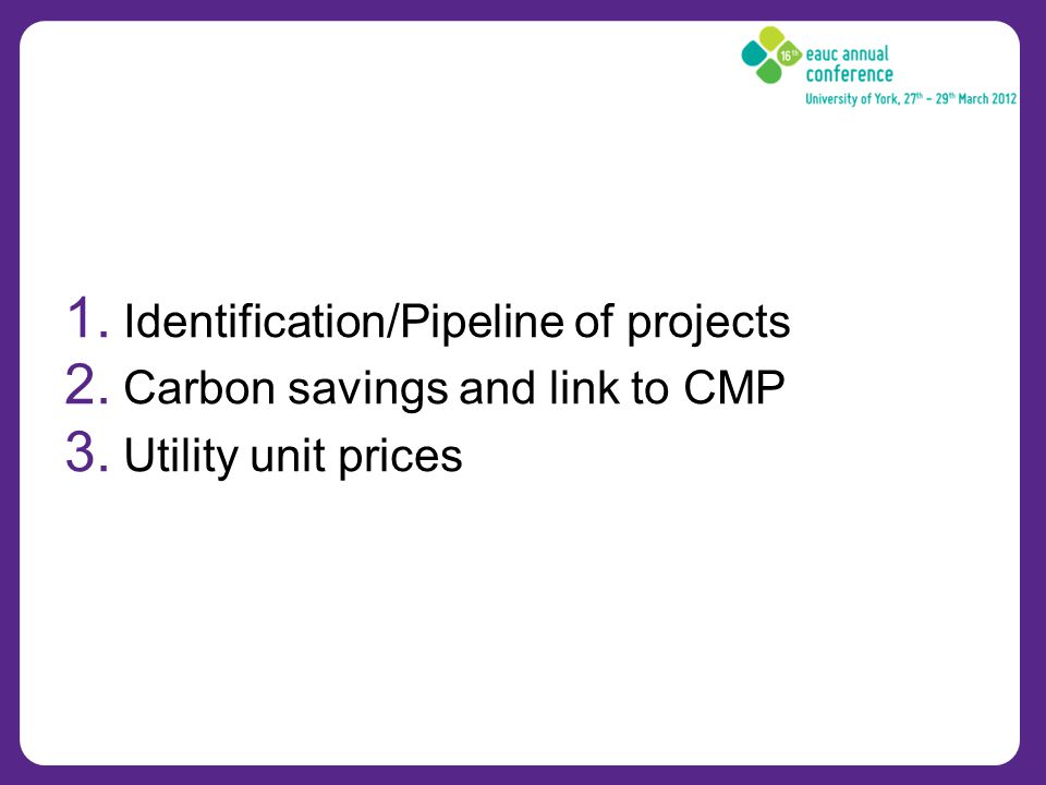1. Identification/Pipeline of projects 2. Carbon savings and link to CMP 3. Utility unit prices