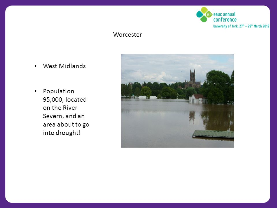Worcester West Midlands Population 95,000, located on the River Severn, and an area about to go into drought!