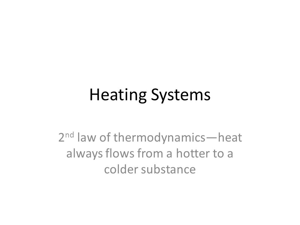 Heating Systems 2 nd law of thermodynamicsheat always flows from a hotter to a colder substance