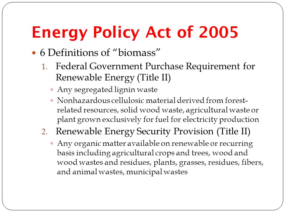 Energy Policy Act of 2005 6 Definitions of biomass 1.