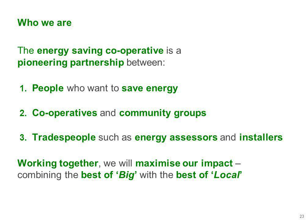 Who we are The energy saving co-operative is a pioneering partnership between: 1.