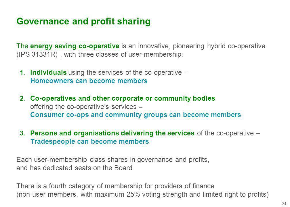 Governance and profit sharing The energy saving co-operative is an innovative, pioneering hybrid co-operative (IPS 31331R), with three classes of user-membership: 1.
