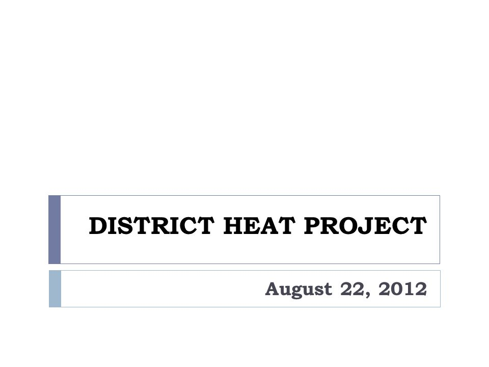 DISTRICT HEAT PROJECT August 22, 2012