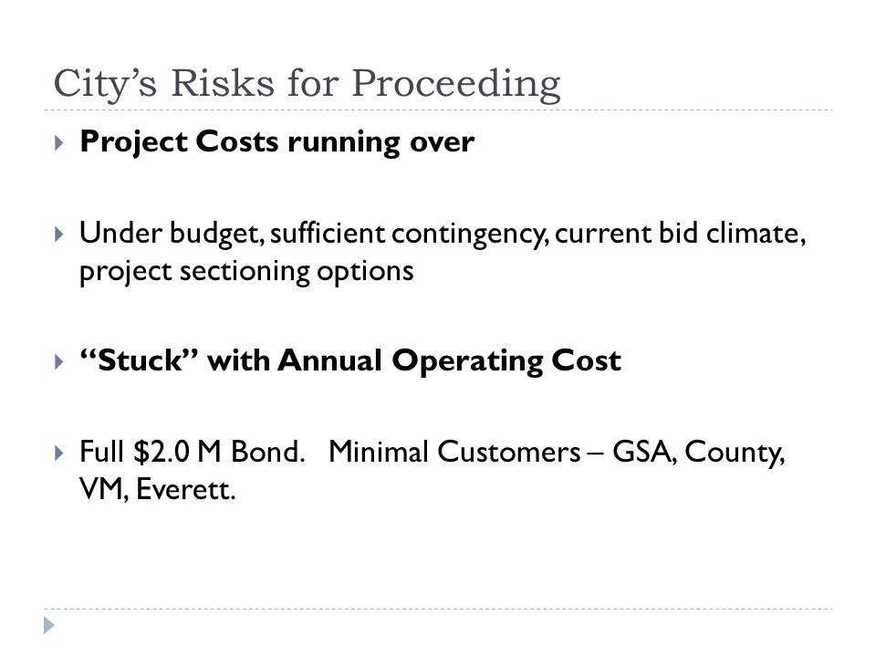 Citys Risks for Proceeding Project Costs running over Under budget, sufficient contingency, current bid climate, project sectioning options Stuck with Annual Operating Cost Full $2.0 M Bond.