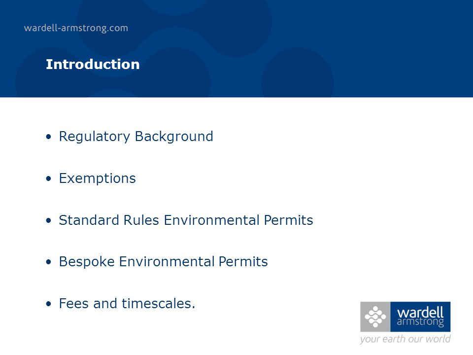 Introduction Regulatory Background Exemptions Standard Rules Environmental Permits Bespoke Environmental Permits Fees and timescales.