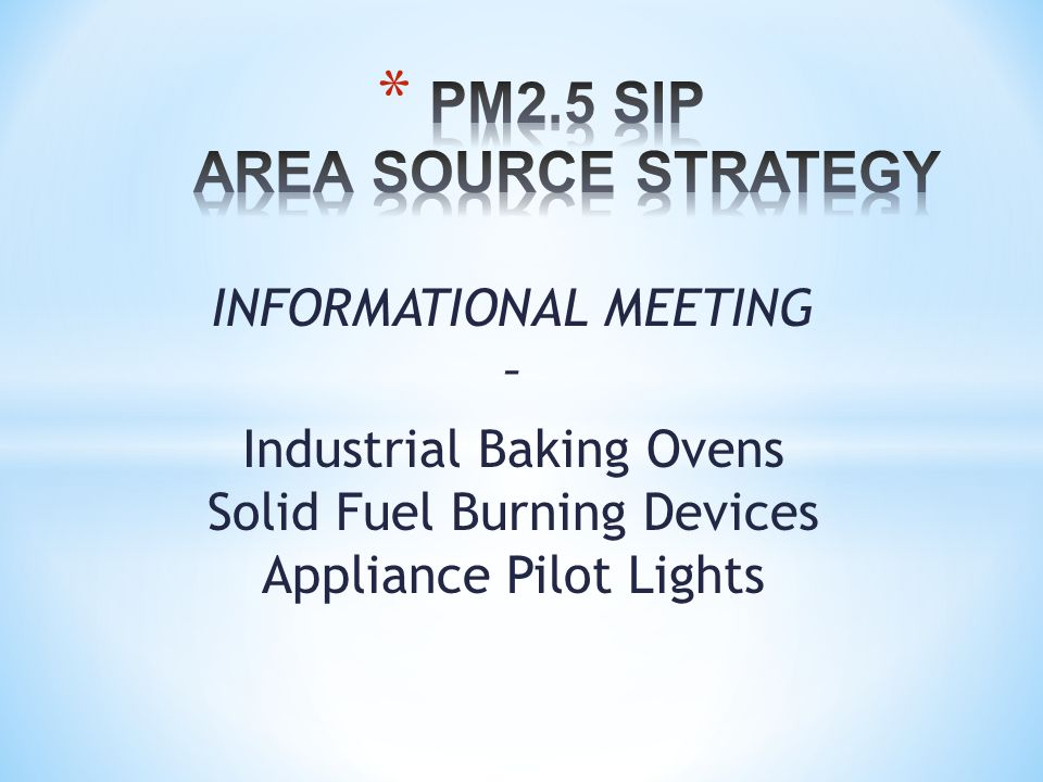 INFORMATIONAL MEETING – Industrial Baking Ovens Solid Fuel Burning Devices Appliance Pilot Lights