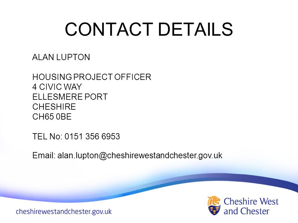 CONTACT DETAILS ALAN LUPTON HOUSING PROJECT OFFICER 4 CIVIC WAY ELLESMERE PORT CHESHIRE CH65 0BE TEL No:
