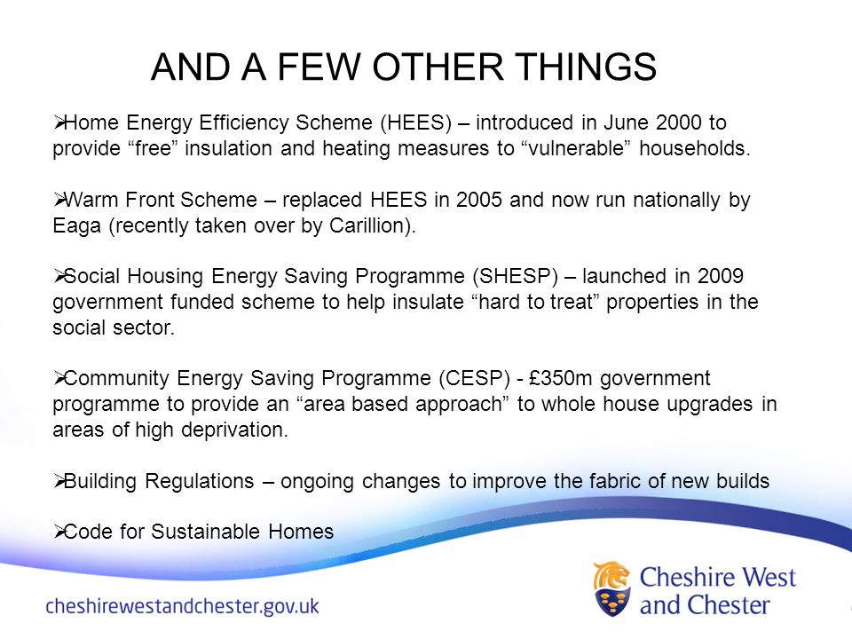 AND A FEW OTHER THINGS Home Energy Efficiency Scheme (HEES) – introduced in June 2000 to provide free insulation and heating measures to vulnerable households.
