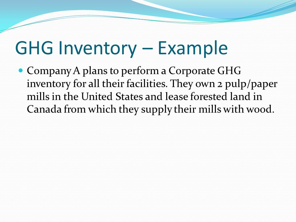 GHG Inventory – Example Company A plans to perform a Corporate GHG inventory for all their facilities.