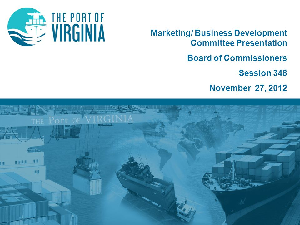 Marketing/ Business Development Committee Presentation Board of Commissioners Session 348 November 27, 2012