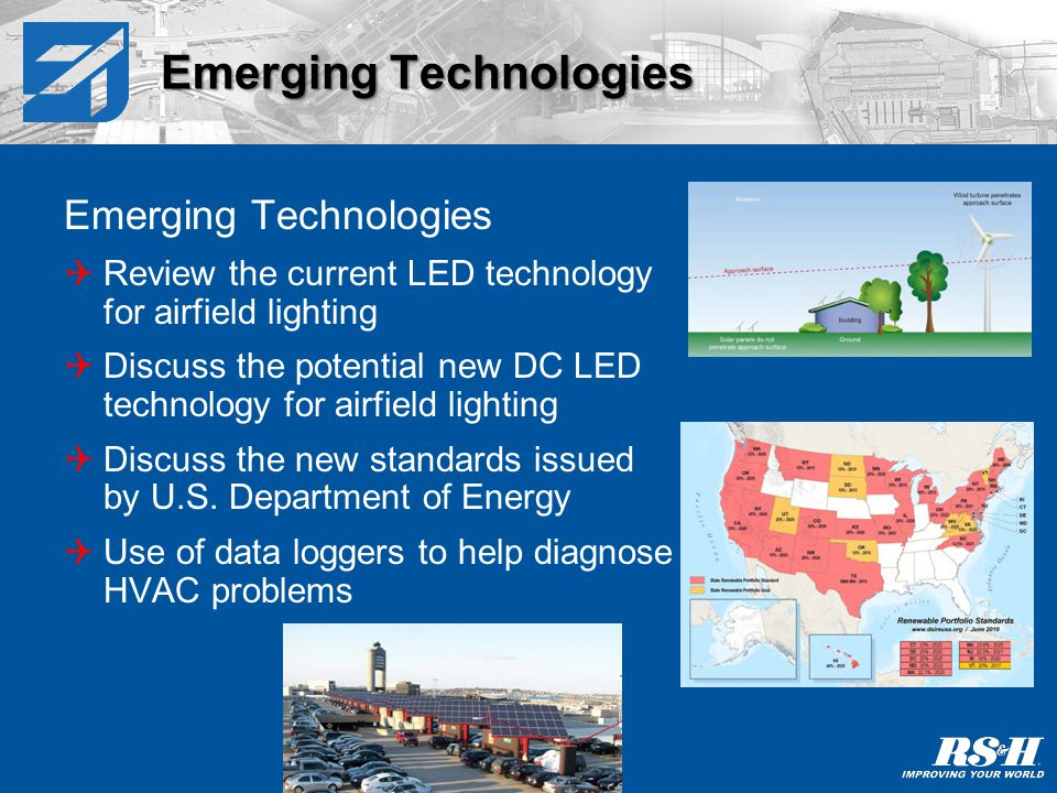 Emerging Technologies Review the current LED technology for airfield lighting Discuss the potential new DC LED technology for airfield lighting Discuss the new standards issued by U.S.