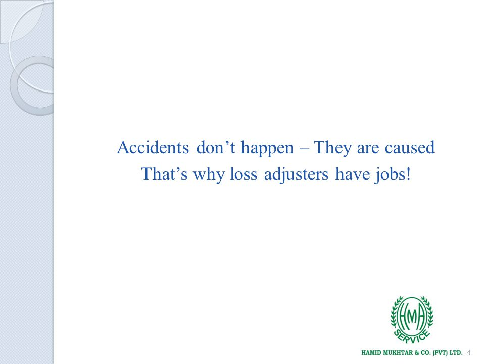 Accidents dont happen – They are caused Thats why loss adjusters have jobs! 4