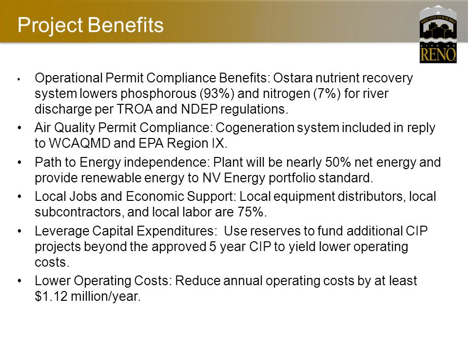 Project Benefits Operational Permit Compliance Benefits: Ostara nutrient recovery system lowers phosphorous (93%) and nitrogen (7%) for river discharge per TROA and NDEP regulations.
