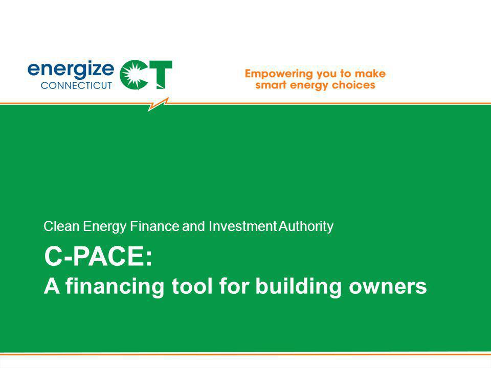 C-PACE: A financing tool for building owners Clean Energy Finance and Investment Authority