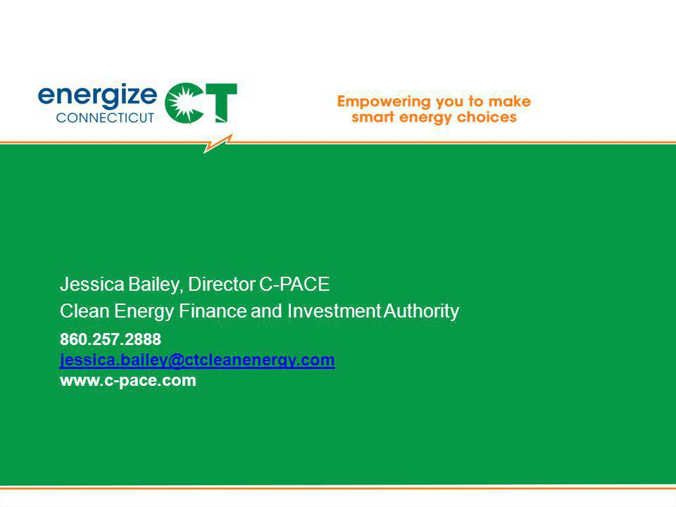 860.257.2888 jessica.bailey@ctcleanenergy.com www.c-pace.com jessica.bailey@ctcleanenergy.com Jessica Bailey, Director C-PACE Clean Energy Finance and Investment Authority