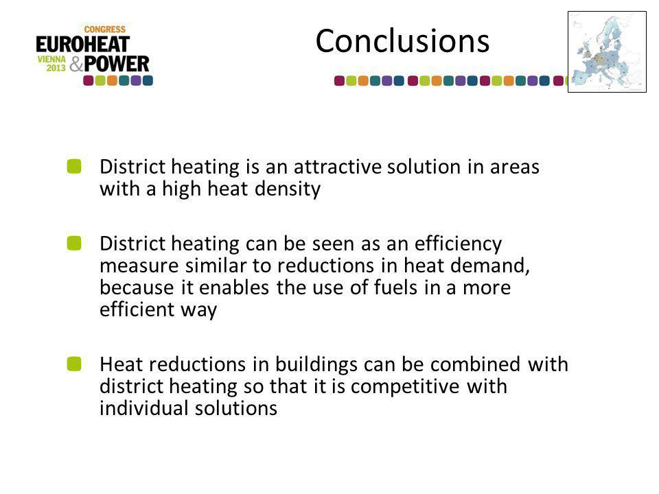District heating is an attractive solution in areas with a high heat density District heating can be seen as an efficiency measure similar to reductions in heat demand, because it enables the use of fuels in a more efficient way Heat reductions in buildings can be combined with district heating so that it is competitive with individual solutions Conclusions