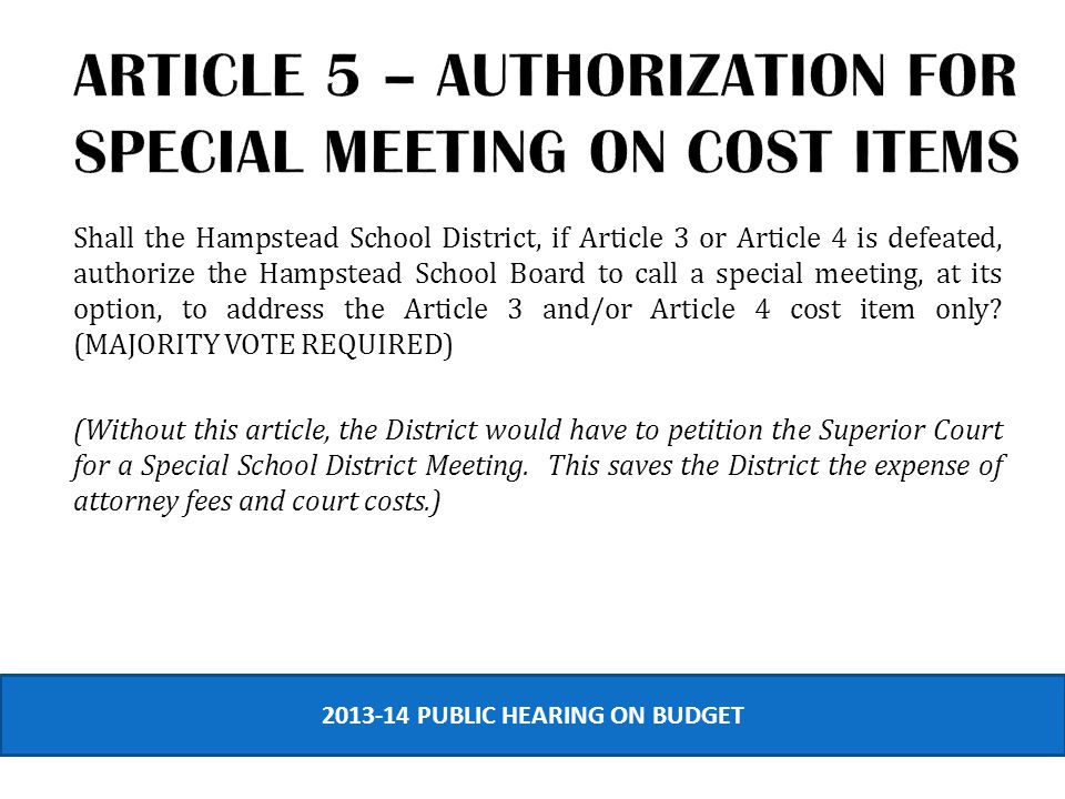 Shall the Hampstead School District, if Article 3 or Article 4 is defeated, authorize the Hampstead School Board to call a special meeting, at its option, to address the Article 3 and/or Article 4 cost item only.